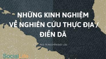 NHỮNG KINH NGHIỆM VỀ NGHIÊN CỨU THỰC ĐỊA/ ĐIỀN DÃ